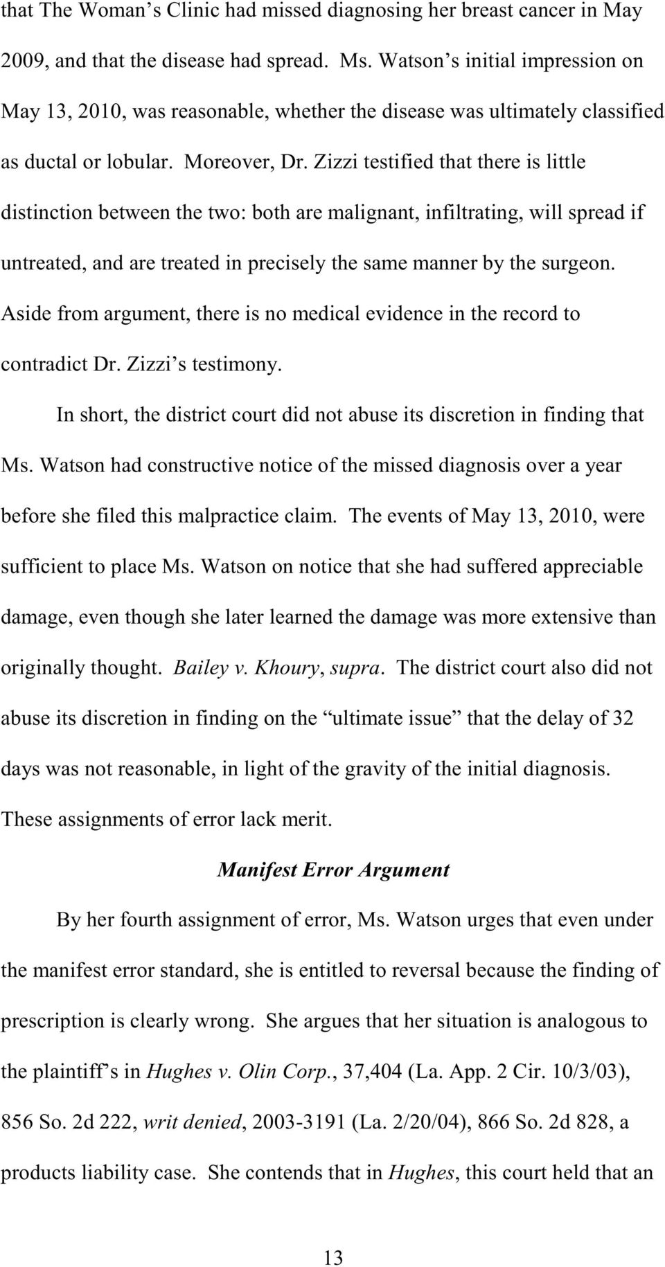 Zizzi testified that there is little distinction between the two: both are malignant, infiltrating, will spread if untreated, and are treated in precisely the same manner by the surgeon.