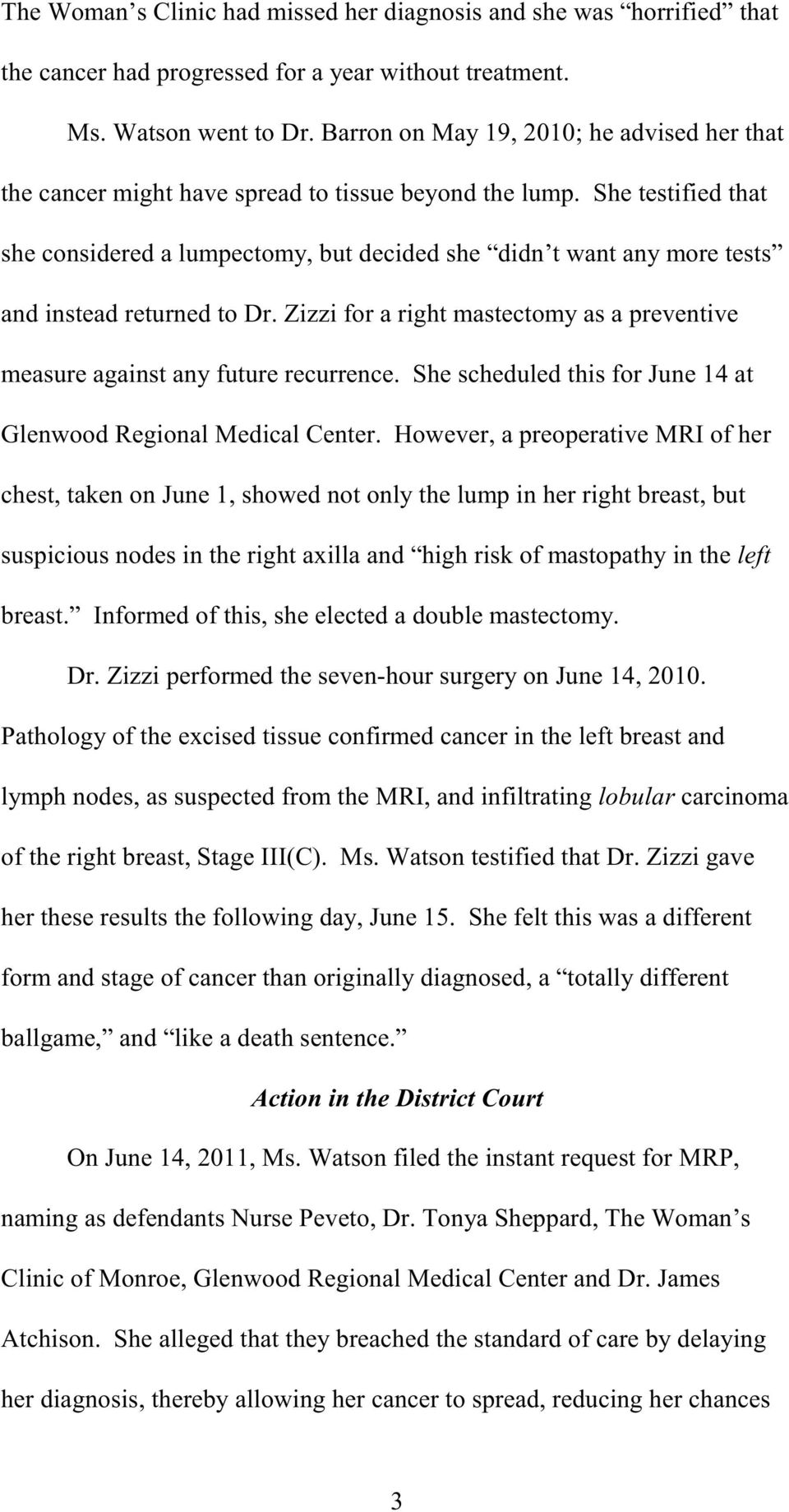 She testified that she considered a lumpectomy, but decided she didn t want any more tests and instead returned to Dr.