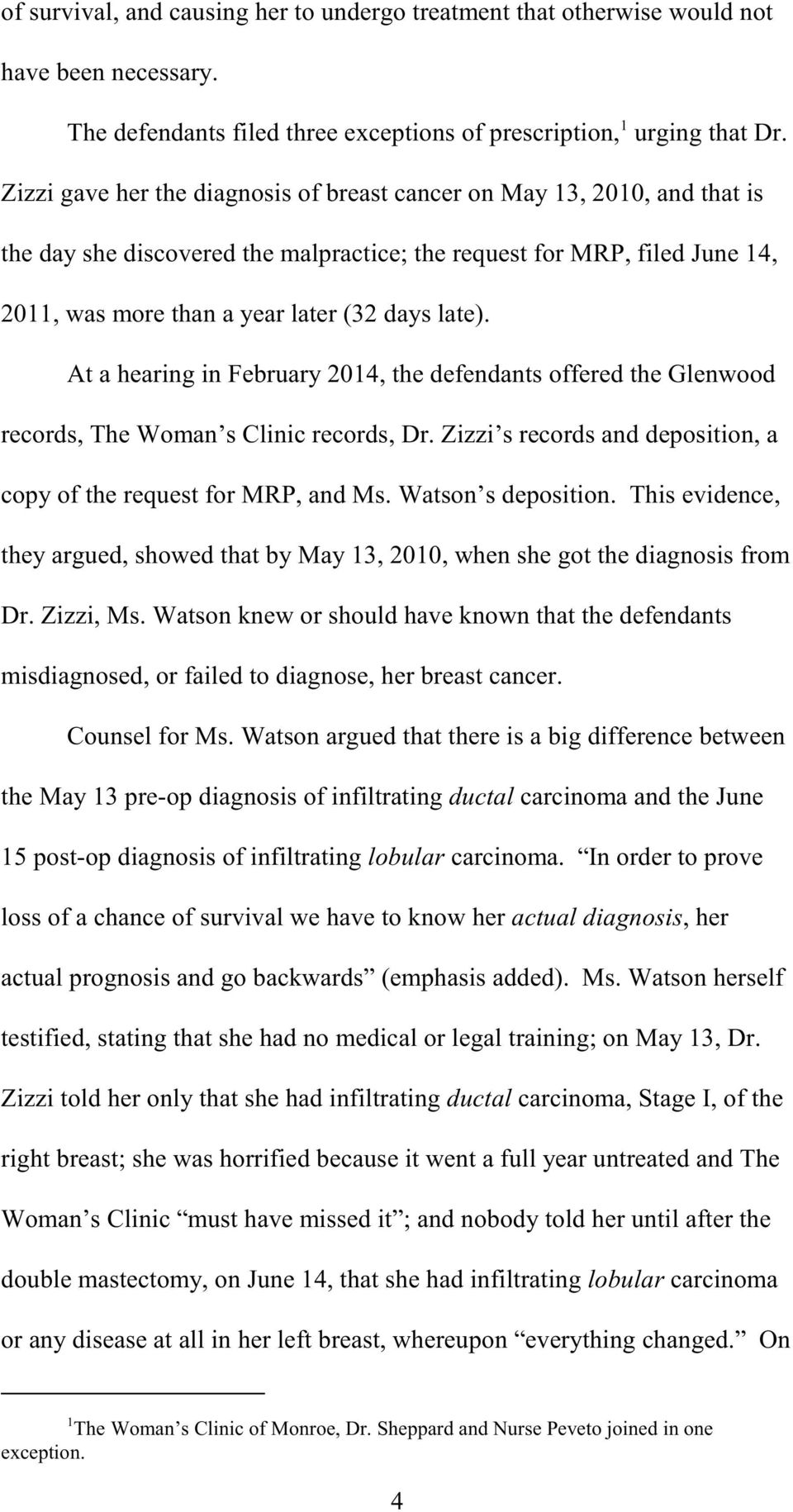 At a hearing in February 2014, the defendants offered the Glenwood records, The Woman s Clinic records, Dr. Zizzi s records and deposition, a copy of the request for MRP, and Ms. Watson s deposition.