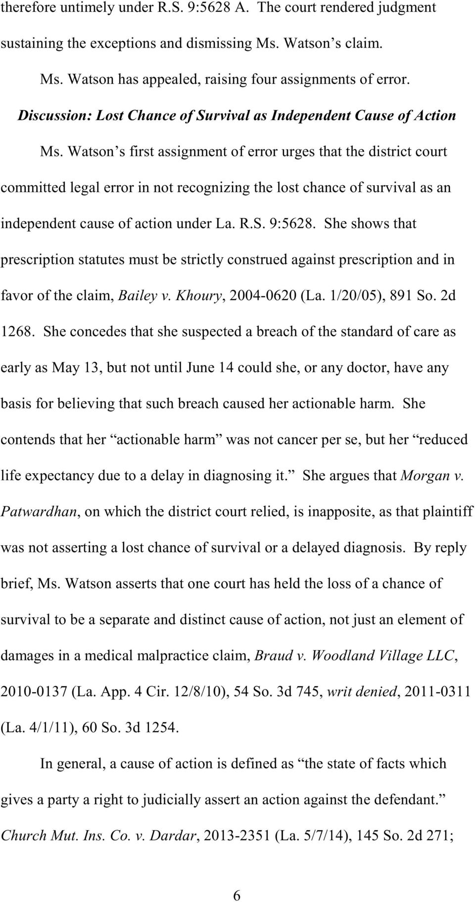 Watson s first assignment of error urges that the district court committed legal error in not recognizing the lost chance of survival as an independent cause of action under La. R.S. 9:5628.
