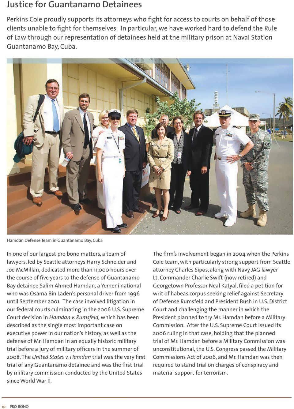 Hamdan Defense Team in Guantanamo Bay, Cuba In one of our largest pro bono matters, a team of lawyers, led by Seattle attorneys Harry Schneider and Joe McMillan, dedicated more than 11,000 hours over