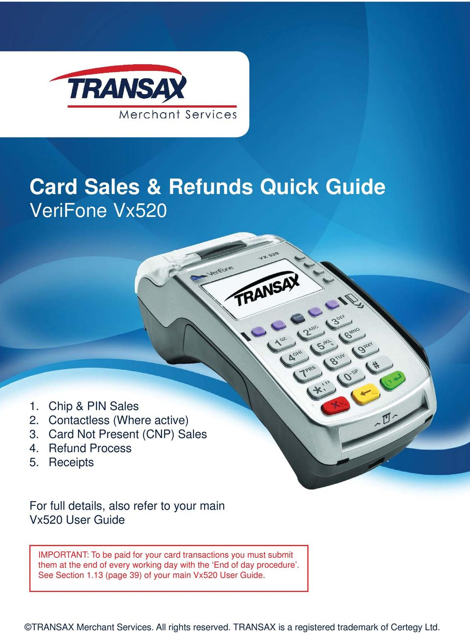 Receipts For full details, also refer to your main Vx520 User Guide IMPORTANT: To be paid for your card transactions you