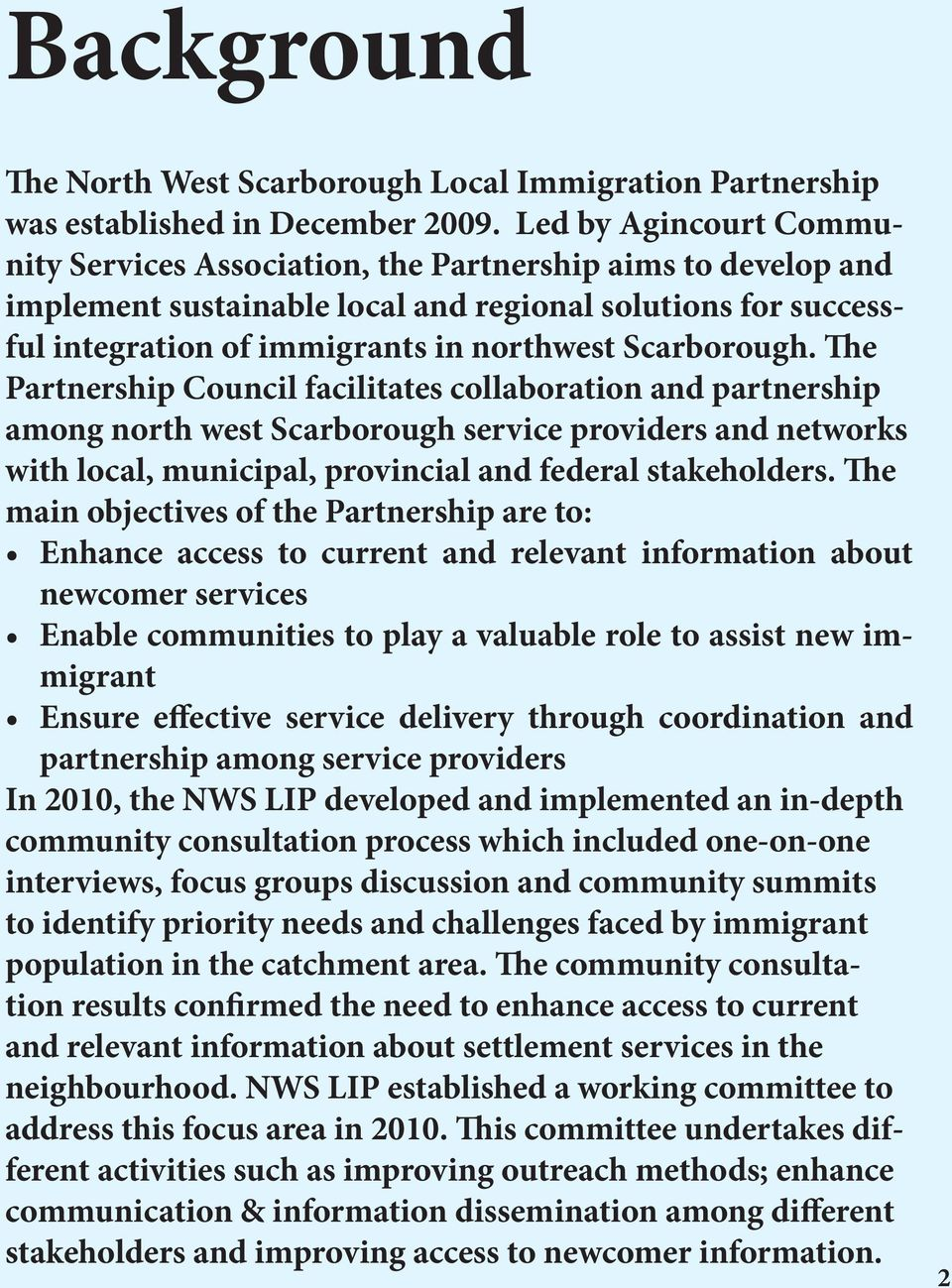Scarborough. The Partnership Council facilitates collaboration and partnership among north west Scarborough service providers and networks with local, municipal, provincial and federal stakeholders.