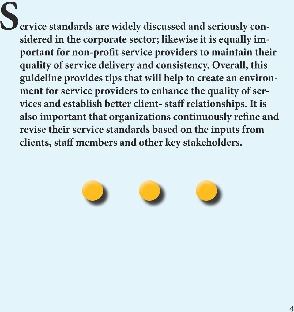 Overall, this guideline provides tips that will help to create an environment for service providers to enhance the quality of services and