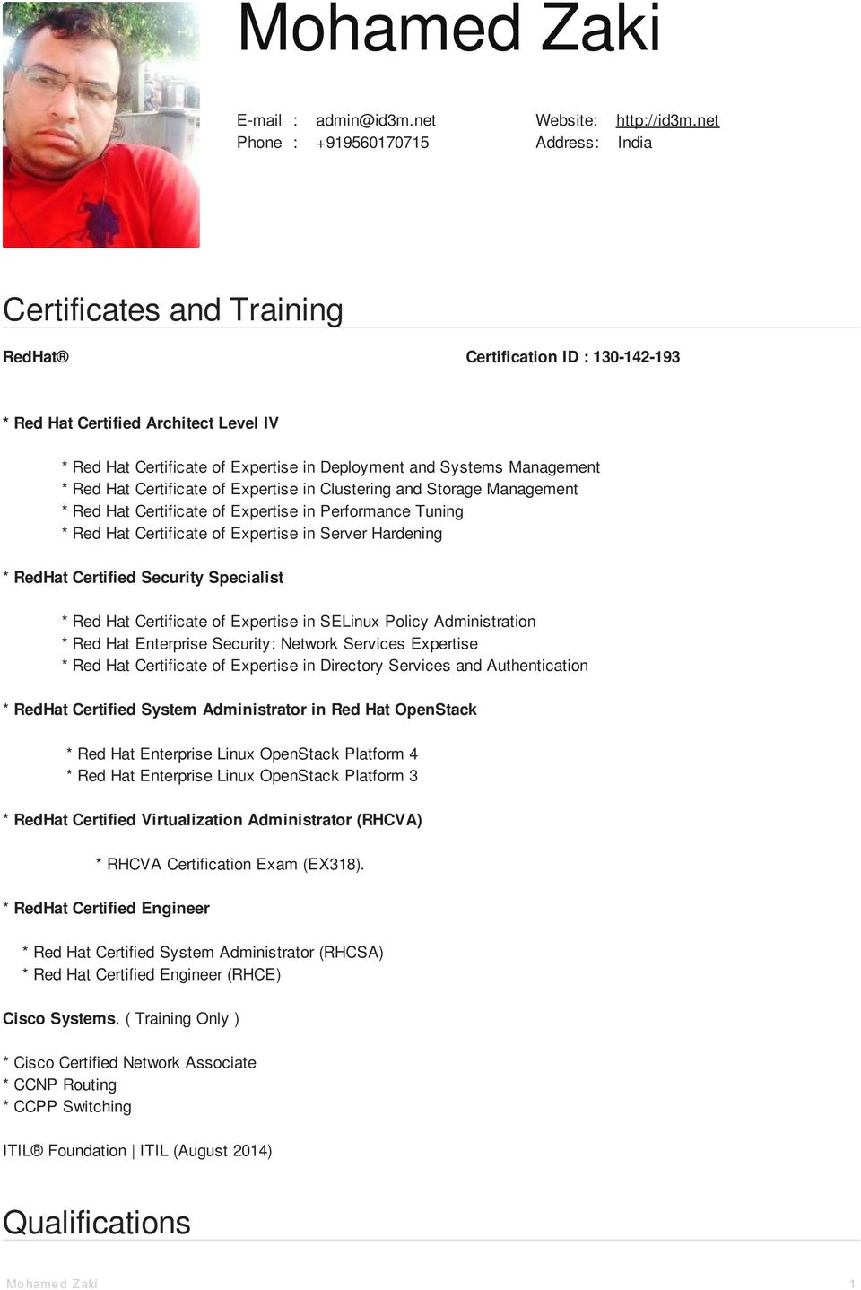 Certificate of Expertise in Clustering and Storage Management * Red Hat Certificate of Expertise in Performance Tuning * Red Hat Certificate of Expertise in Server Hardening * RedHat Certified