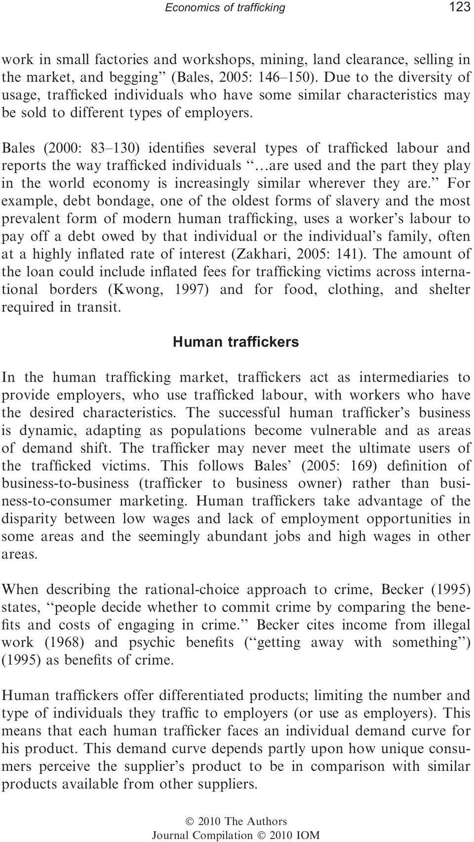 Bales (2000: 83 130) identifies several types of trafficked labour and reports the way trafficked individuals are used and the part they play in the world economy is increasingly similar wherever