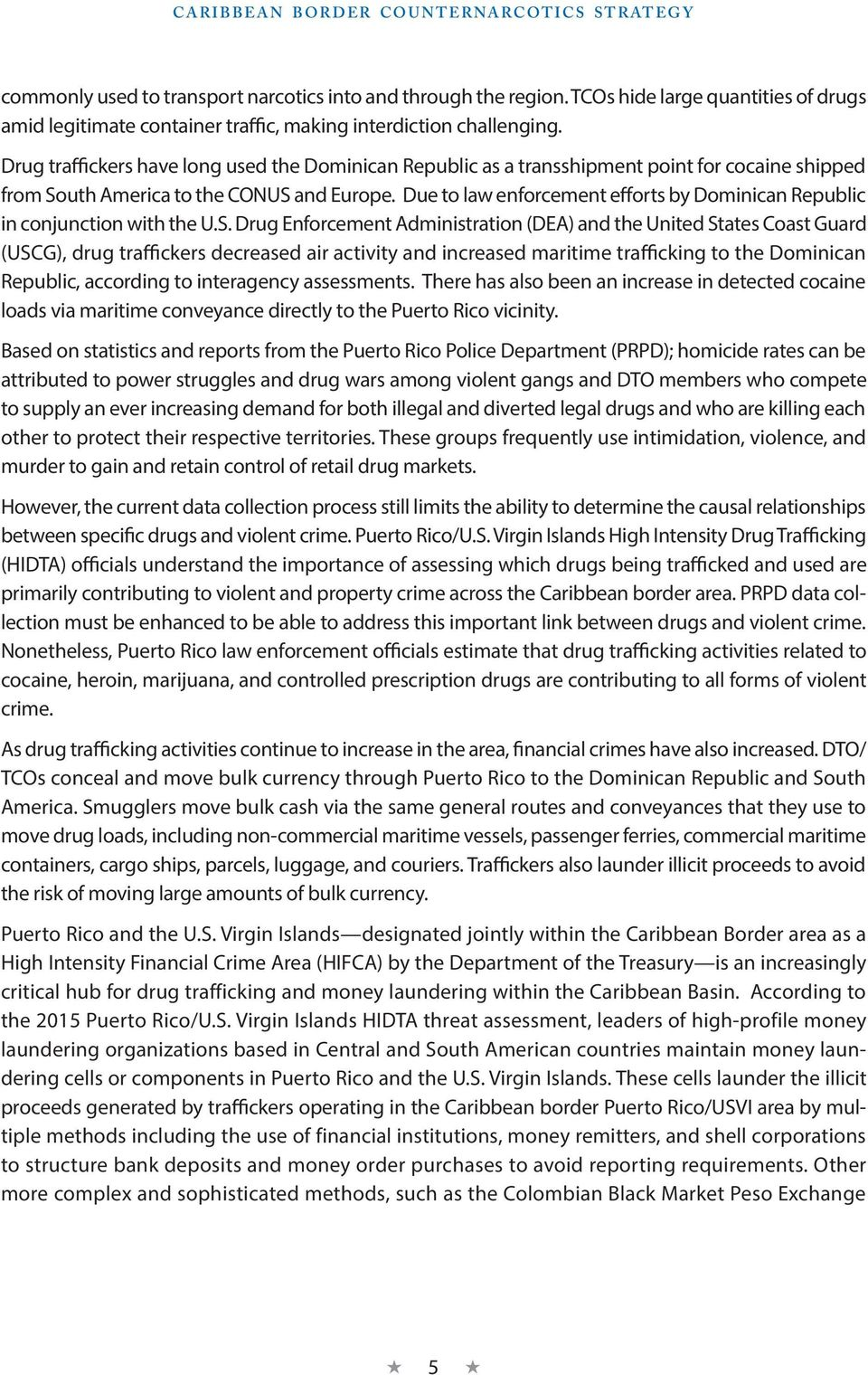 Due to law enforcement efforts by Dominican Republic in conjunction with the U.S.