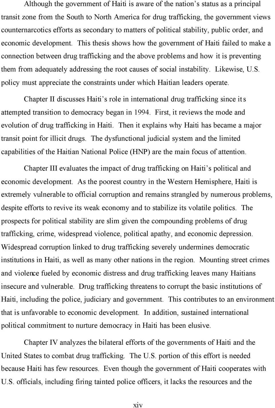 This thesis shows how the government of Haiti failed to make a connection between drug trafficking and the above problems and how it is preventing them from adequately addressing the root causes of