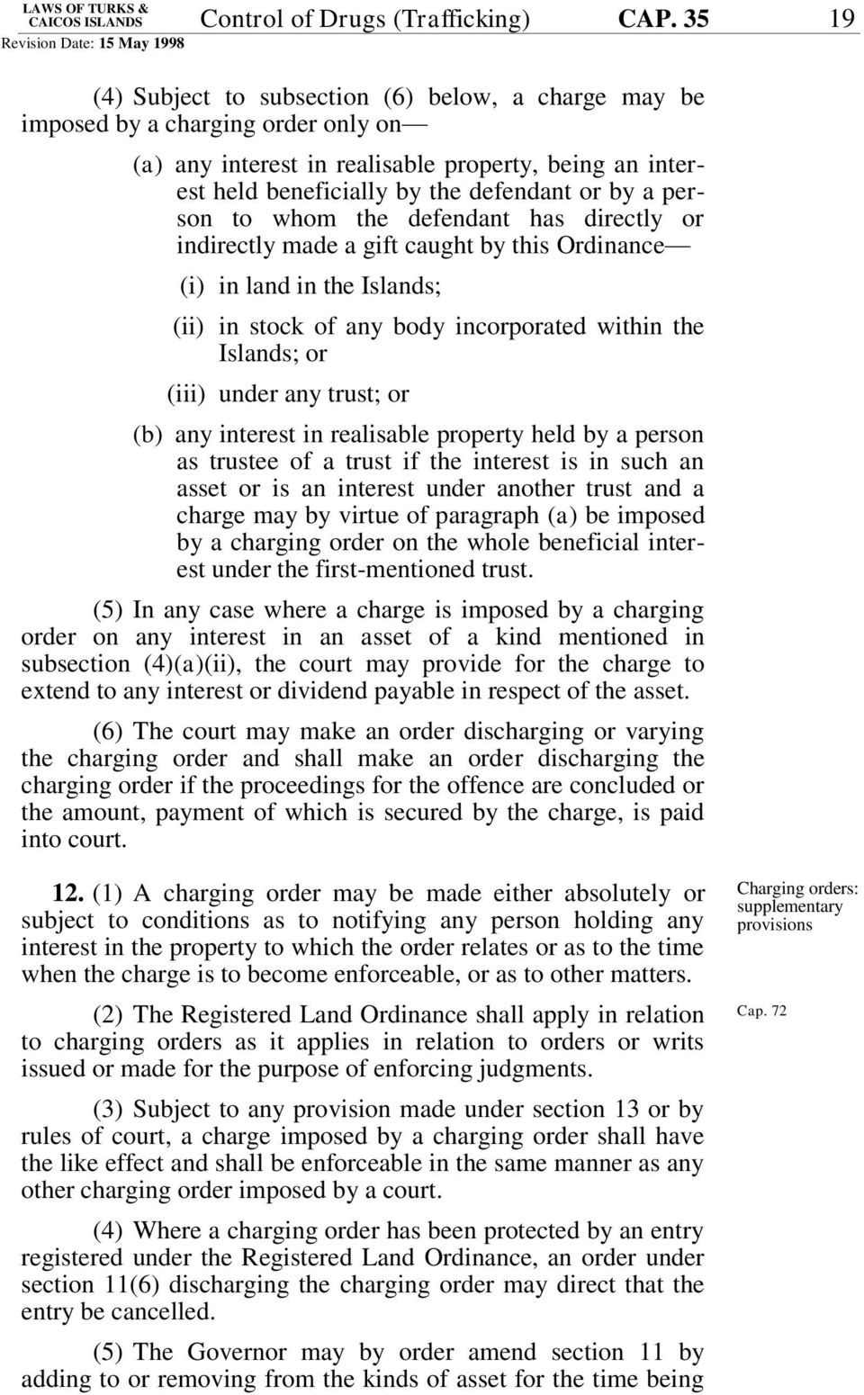 person to whom the defendant has directly or indirectly made a gift caught by this Ordinance (i) in land in the Islands; (ii) in stock of any body incorporated within the Islands; or (iii) under any