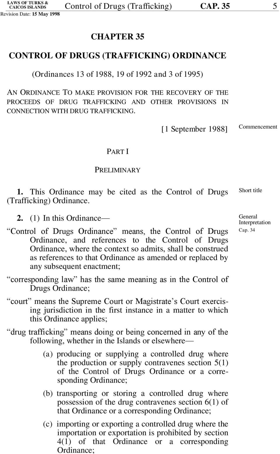 OTHER PROVISIONS IN CONNECTION WITH DRUG TRAFFICKING. [1 September 1988] Commencement PART I PRELIMINARY 1. This Ordinance may be cited as the Control of Drugs (Trafficking) Ordinance. 2.