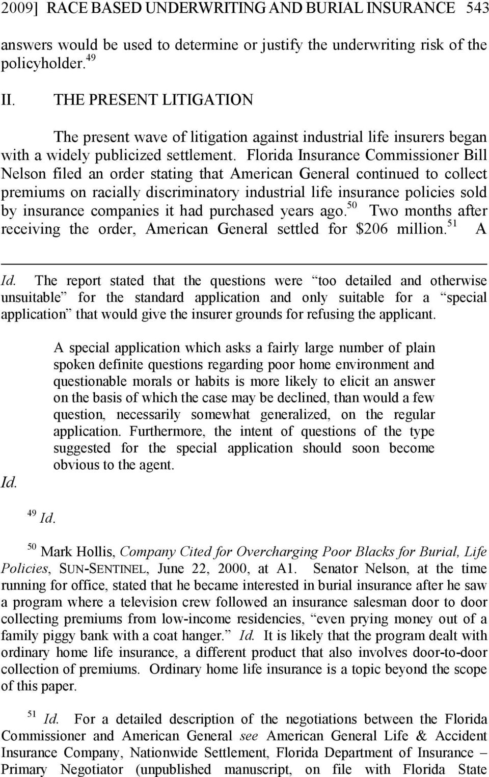 Florida Insurance Commissioner Bill Nelson filed an order stating that American General continued to collect premiums on racially discriminatory industrial life insurance policies sold by insurance