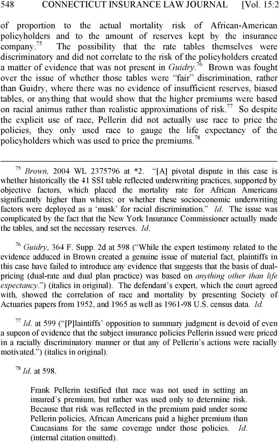 76 Brown was fought over the issue of whether those tables were fair discrimination, rather than Guidry, where there was no evidence of insufficient reserves, biased tables, or anything that would