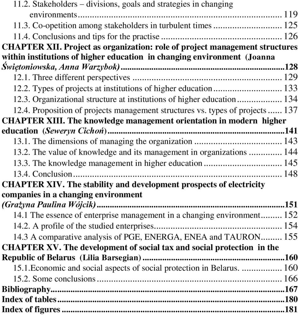 .. 129 12.2. Types of projects at institutions of higher education... 133 12.3. Organizational structure at institutions of higher education... 134 12.4. Proposition of projects management structures vs.