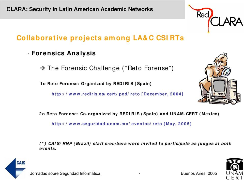 es/cert/ped/reto [December, 2004] 2o Reto Forense: Co-organized by REDIRIS (Spain) and UNAM-CERT