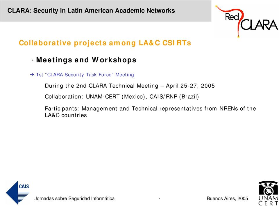 25-27, 2005 Collaboration: UNAM-CERT (Mexico), CAIS/RNP (Brazil)