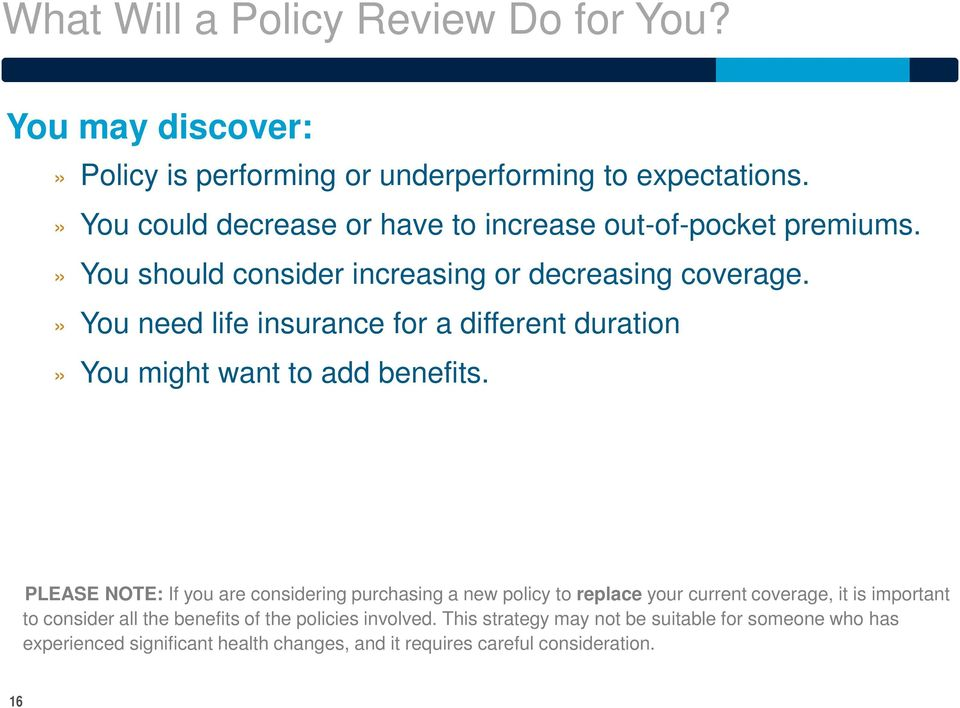 » You need life insurance for a different duration» You might want to add benefits.