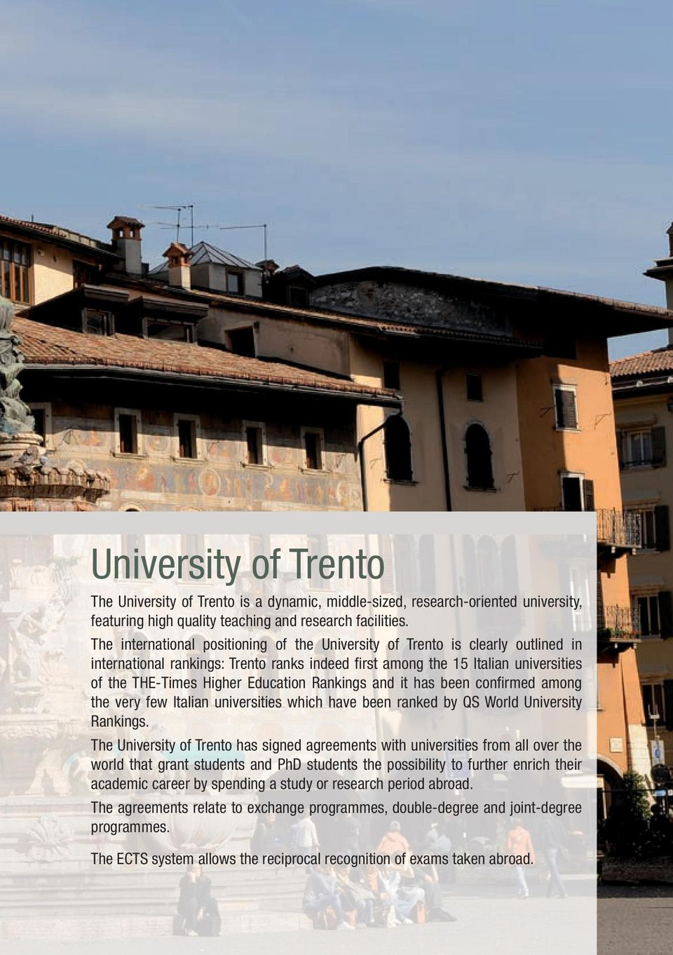 Rankings and it has been confirmed among the very few Italian universities which have been ranked by QS World University Rankings.