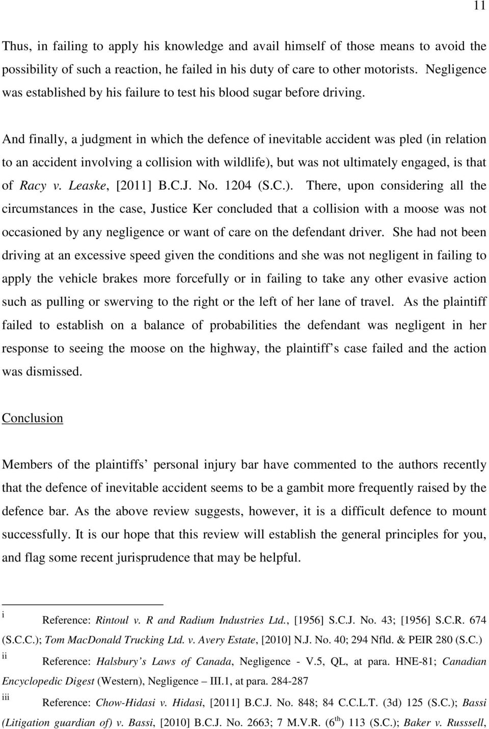 And finally, a judgment in which the defence of inevitable accident was pled (in relation to an accident involving a collision with wildlife), but was not ultimately engaged, is that of Racy v.