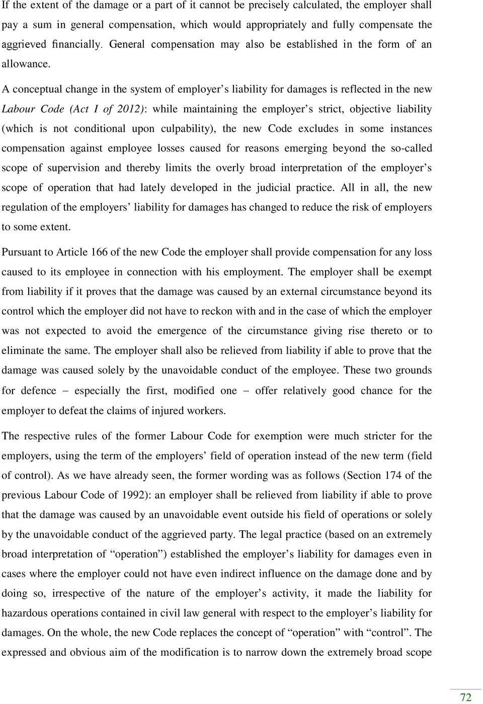 A conceptual change in the system of employer s liability for damages is reflected in the new Labour Code (Act I of 2012): while maintaining the employer s strict, objective liability (which is not