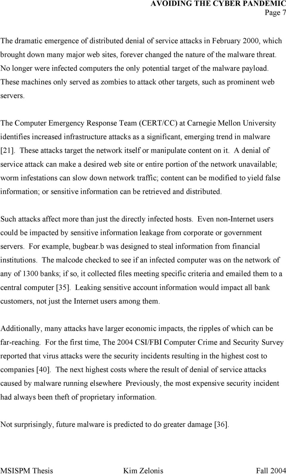 The Computer Emergency Response Team (CERT/CC) at Carnegie Mellon University identifies increased infrastructure attacks as a significant, emerging trend in malware [21].