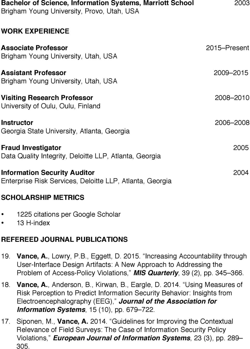Georgia Fraud Investigator 2005 Data Quality Integrity, Deloitte LLP, Atlanta, Georgia Information Security Auditor 2004 Enterprise Risk Services, Deloitte LLP, Atlanta, Georgia SCHOLARSHIP METRICS