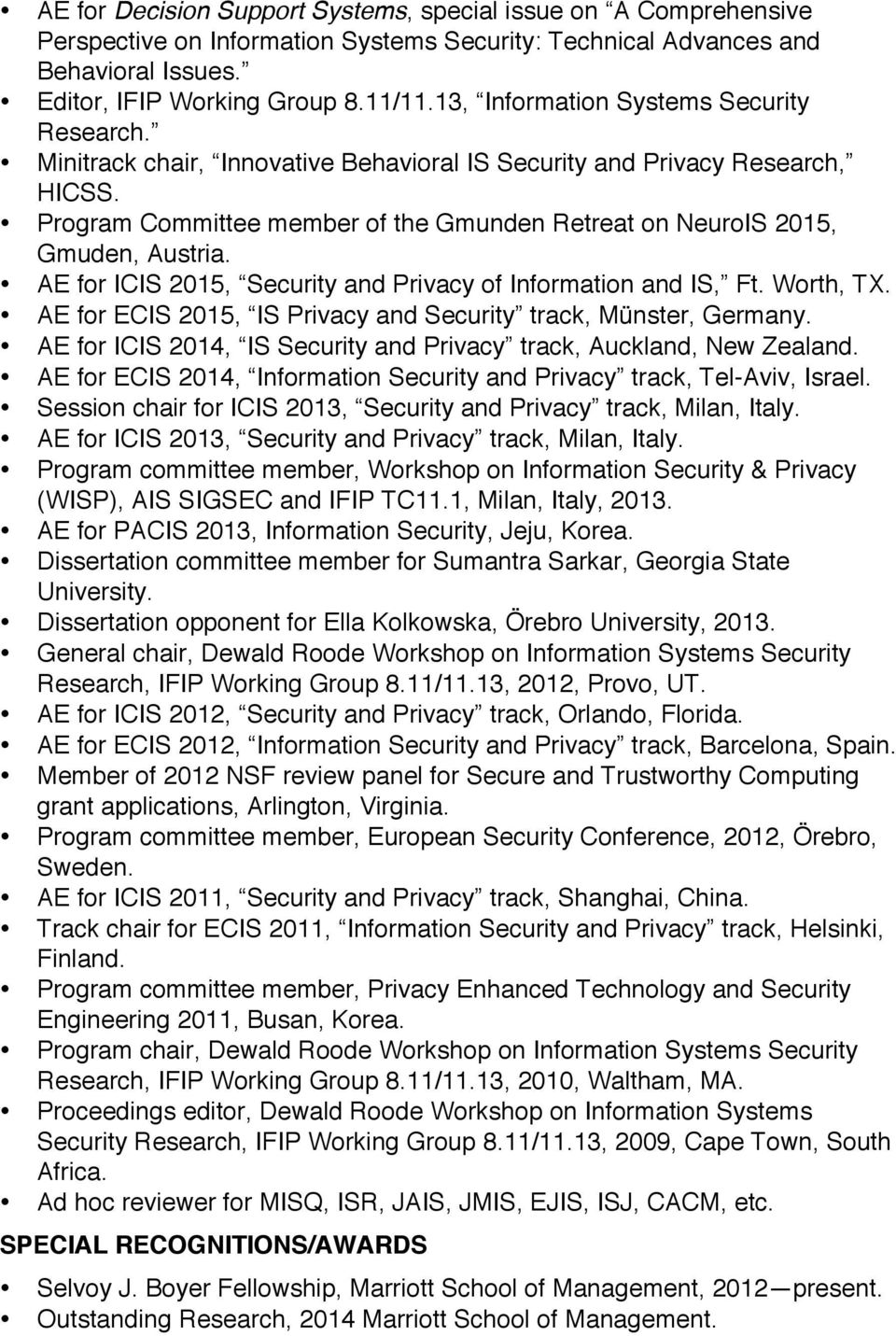 Program Committee member of the Gmunden Retreat on NeuroIS 2015, Gmuden, Austria. AE for ICIS 2015, Security and Privacy of Information and IS, Ft. Worth, TX.