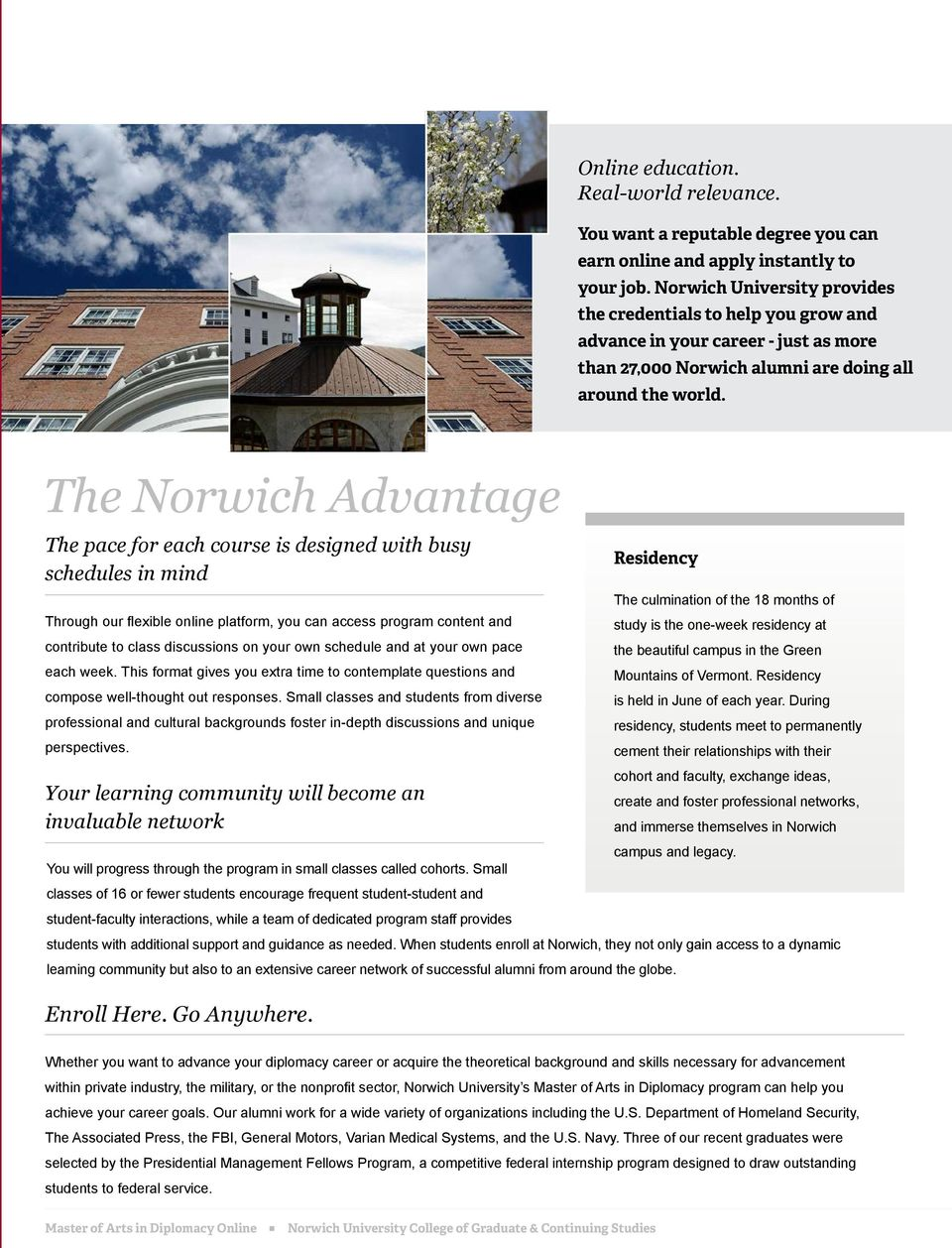 The Norwich Advantage The pace for each course is designed with busy schedules in mind Through our flexible online platform, you can access program content and contribute to class discussions on your