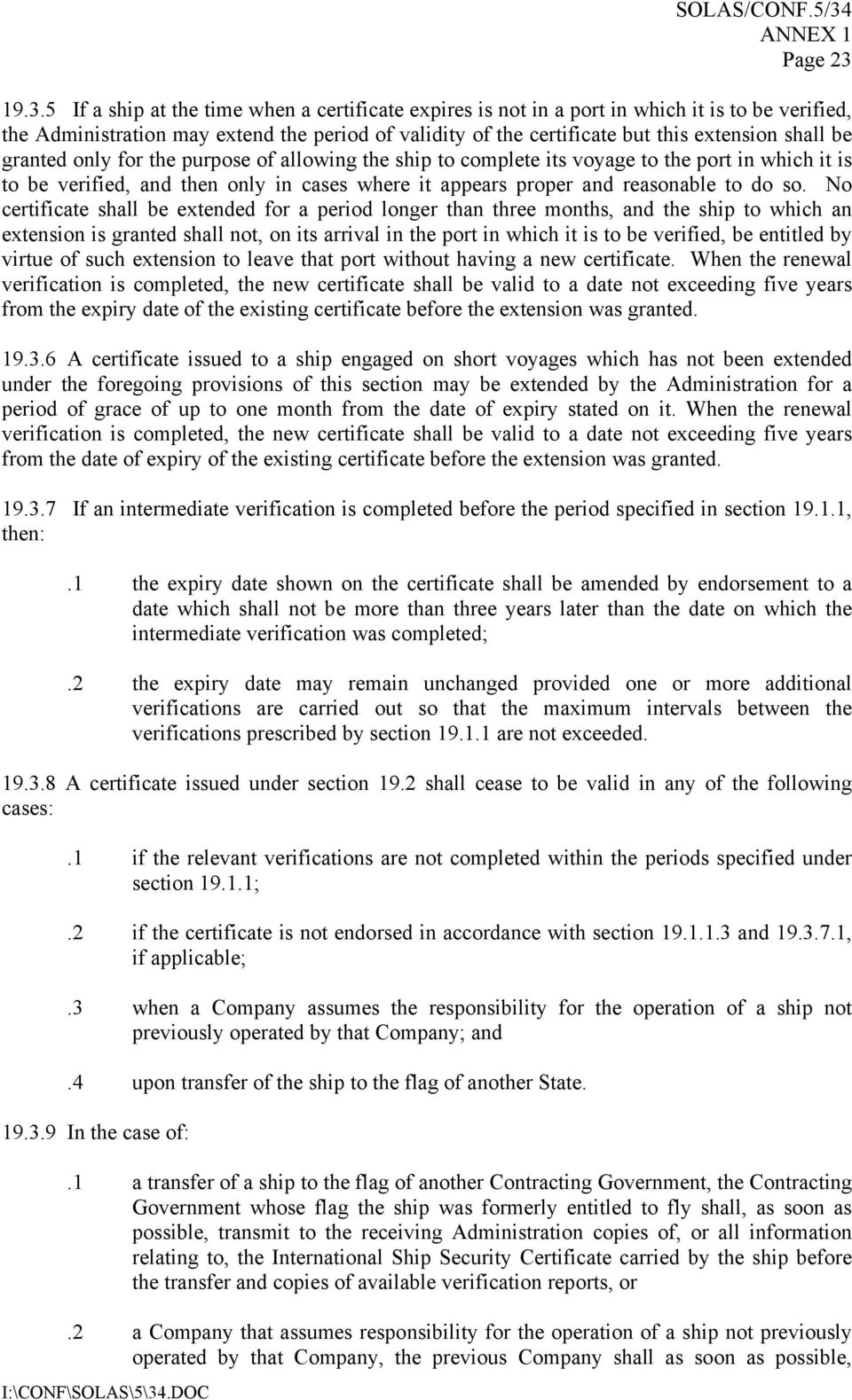 19.3.5 If a ship at the time when a certificate expires is not in a port in which it is to be verified, the Administration may extend the period of validity of the certificate but this extension