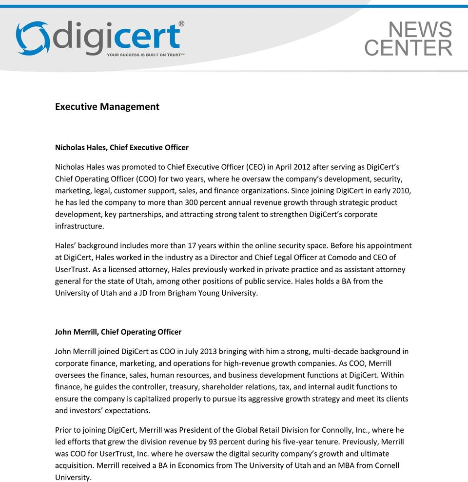 Since joining DigiCert in early 2010, he has led the company to more than 300 percent annual revenue growth through strategic product development, key partnerships, and attracting strong talent to