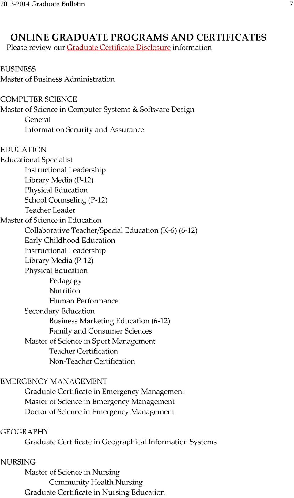School Counseling (P-12) Teacher Leader Master of Science in Education Collaborative Teacher/Special Education (K-6) (6-12) Early Childhood Education Instructional Leadership Library Media (P-12)
