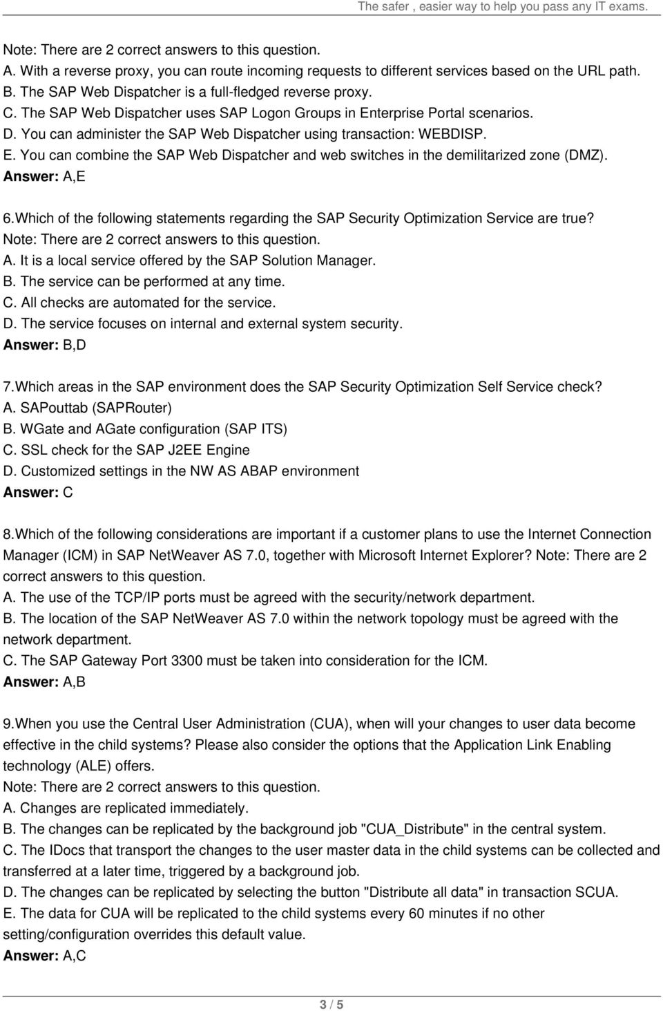 Answer: A,E 6.Which of the following statements regarding the SAP Security Optimization Service are true? A. It is a local service offered by the SAP Solution Manager. B.