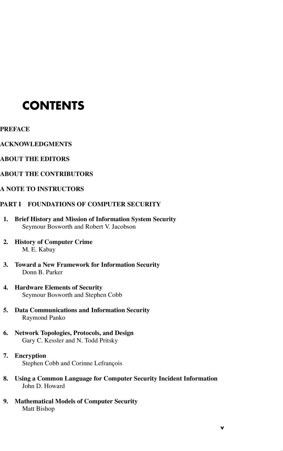 Toward a New Framework for Information Security Donn B. Parker 4. Hardware Elements of Security Seymour Bosworth and Stephen Cobb 5.