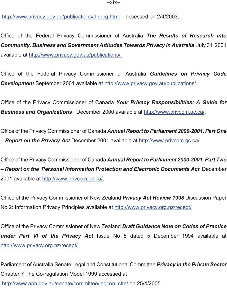privacy.gov.au/publications/. Office of the Federal Privacy Commissioner of Australia Guidelines on Privacy Code Development September 2001 available at http://www.privacy.gov.au/publications/. Office of the Privacy Commissioner of Canada Your Privacy Responsibilities: A Guide for Business and Organizations December 2000 available at http://www.
