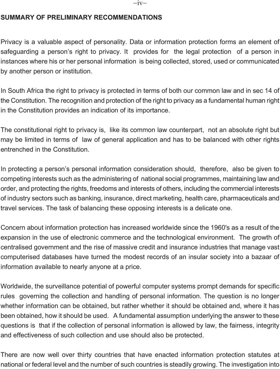 In South Africa the right to privacy is protected in terms of both our common law and in sec 14 of the Constitution.