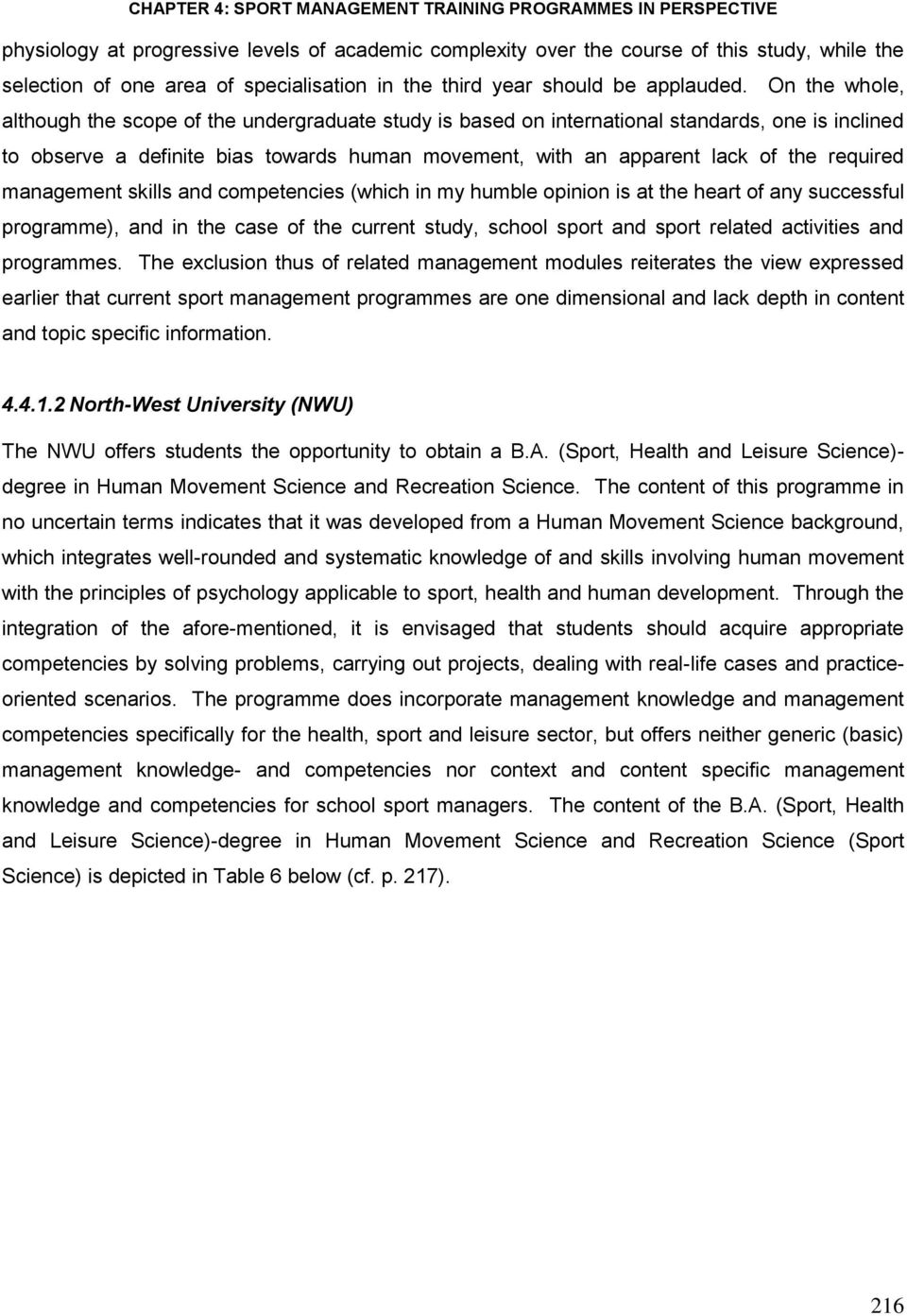 required management skills and competencies (which in my humble opinion is at the heart of any successful programme), and in the case of the current study, school sport and sport related activities