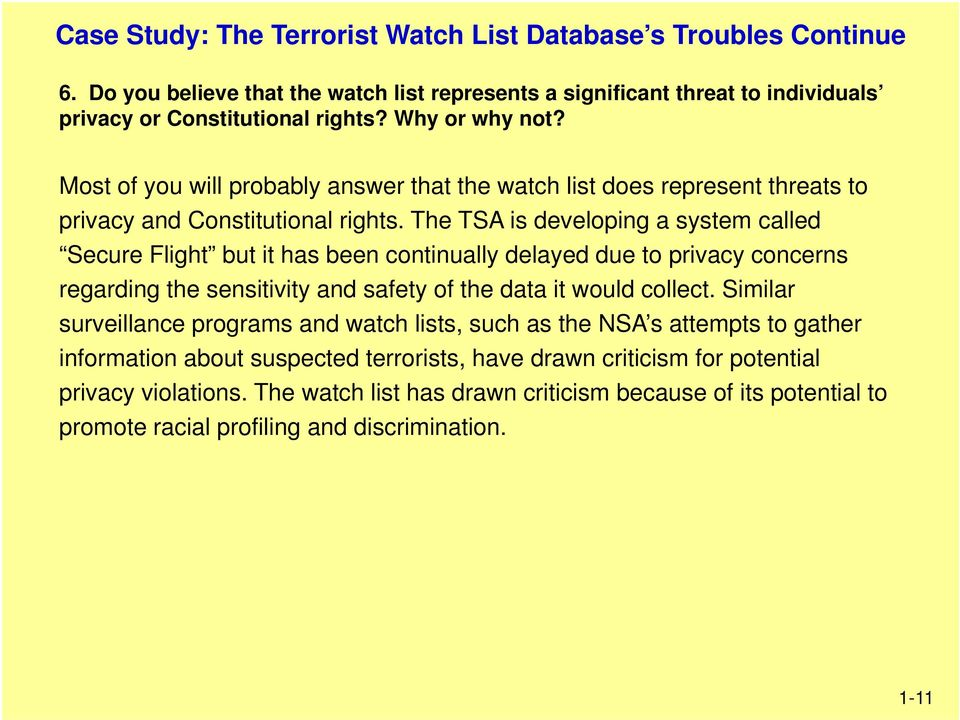 The TSA is developing a system called Secure Flight but it has been continually delayed due to privacy concerns regarding the sensitivity and safety of the data it would collect.