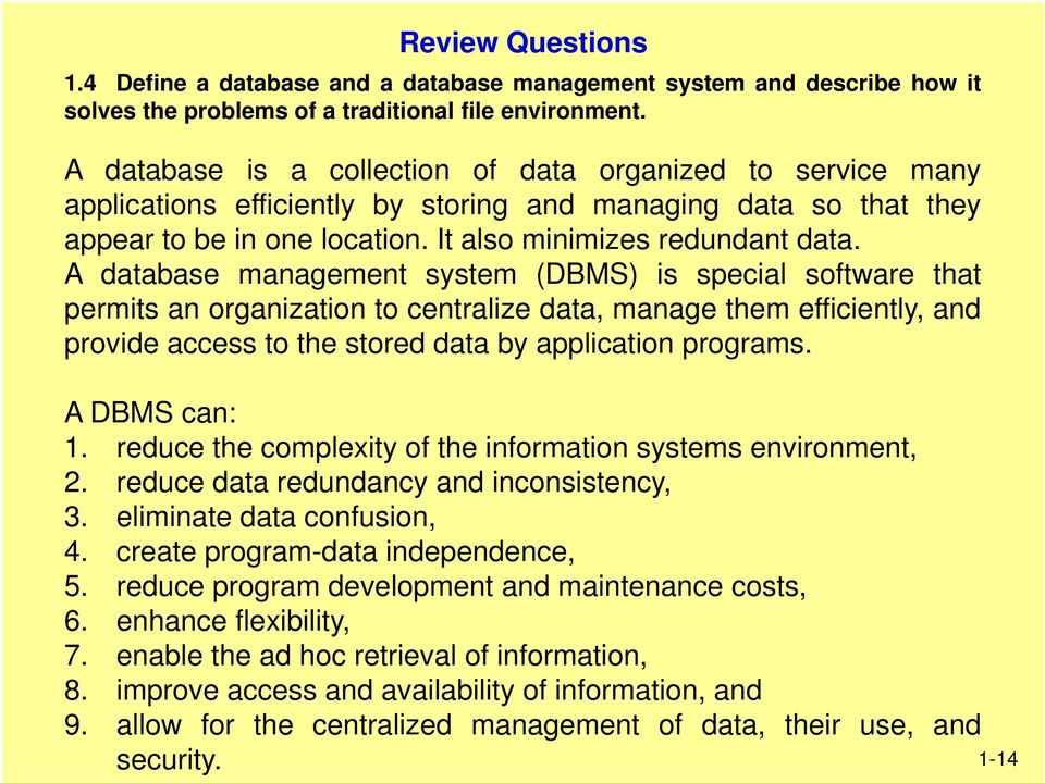 A database management system (DBMS) is special software that permits an organization to centralize data, manage them efficiently, and provide access to the stored data by application programs.