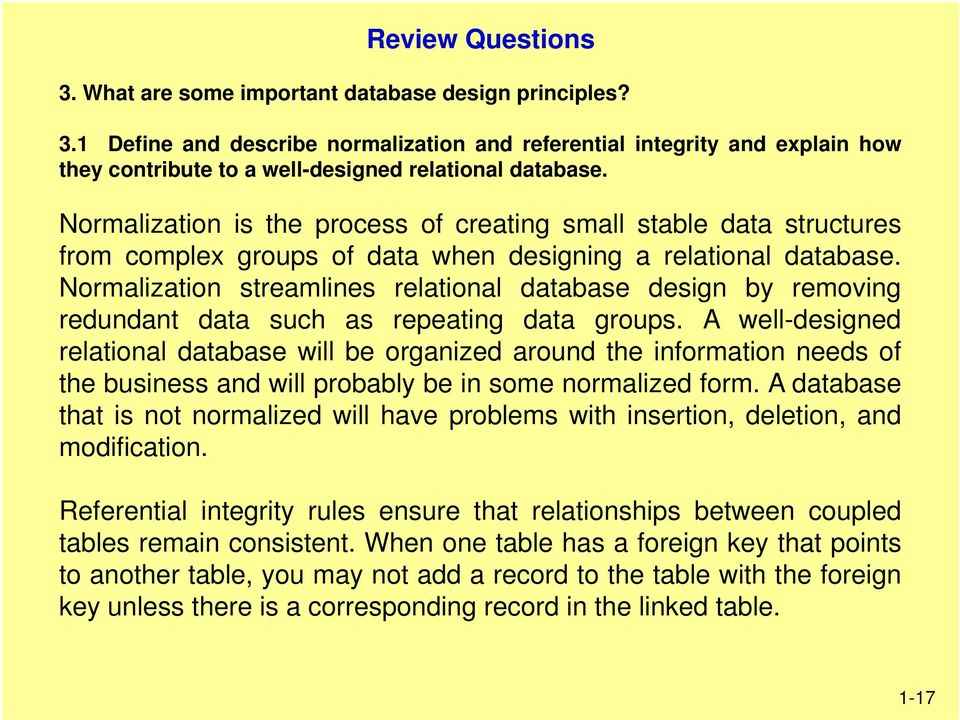 Normalization streamlines relational database design by removing redundant data such as repeating data groups.