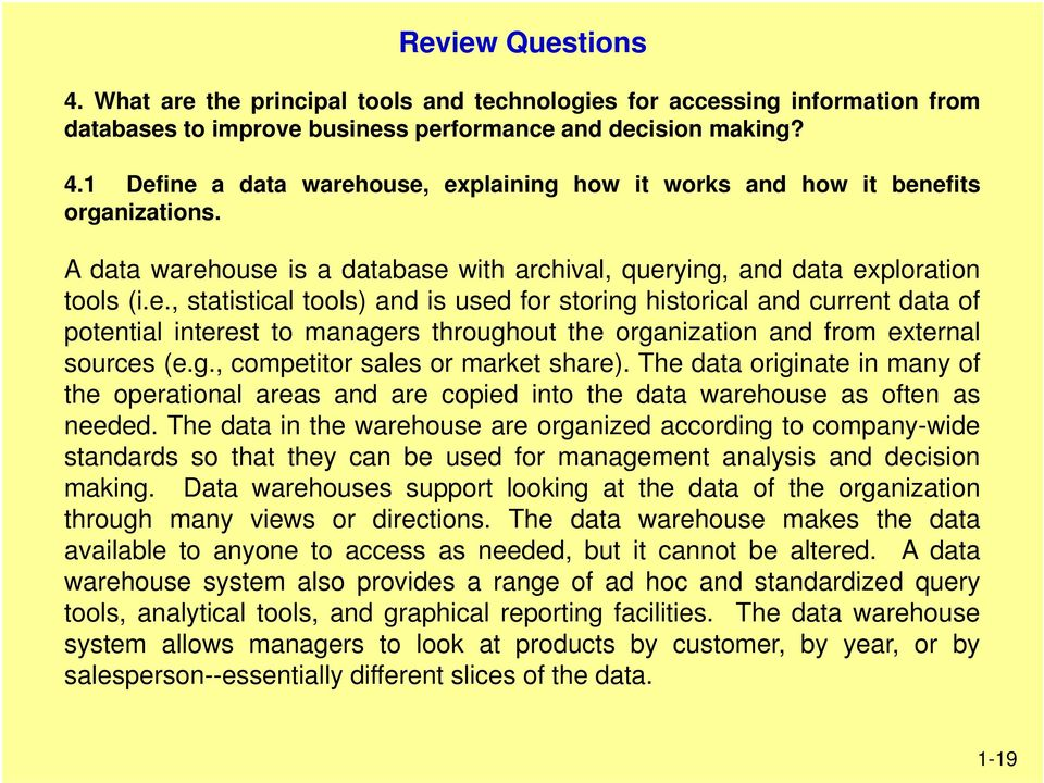 g., competitor sales or market share). The data originate in many of the operational areas and are copied into the data warehouse as often as needed.
