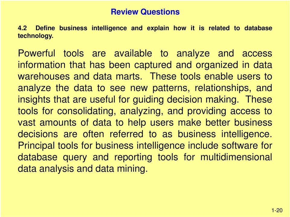 These tools enable users to analyze the data to see new patterns, relationships, and insights that are useful for guiding decision making.