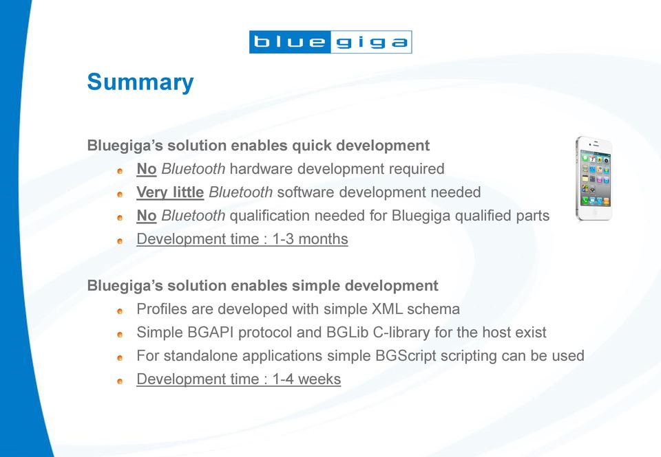 Bluegiga s solution enables simple development Profiles are developed with simple XML schema Simple BGAPI protocol and