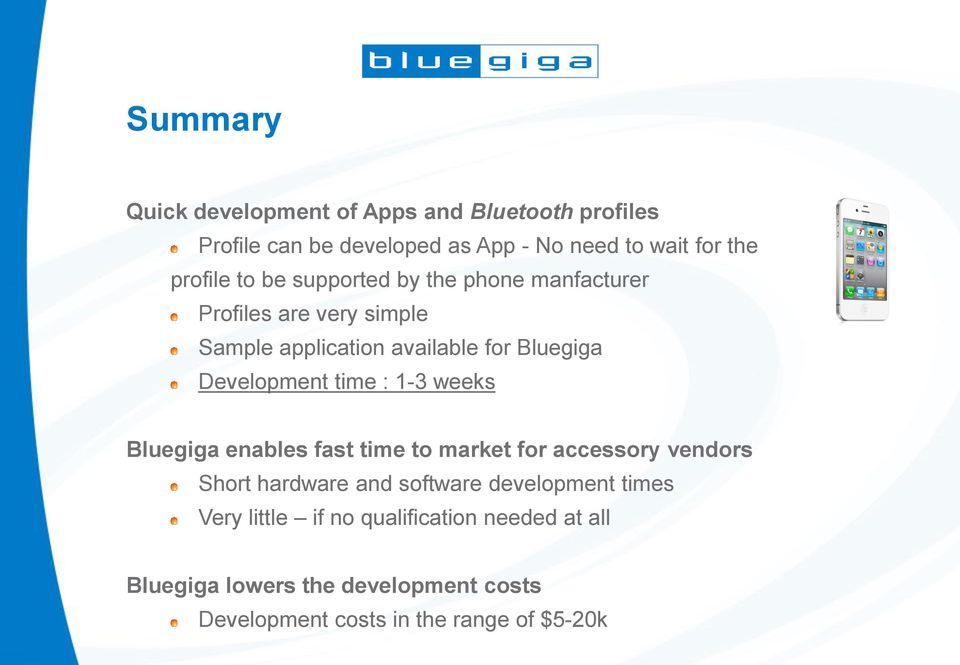 time : 1-3 weeks Bluegiga enables fast time to market for accessory vendors Short hardware and software development times