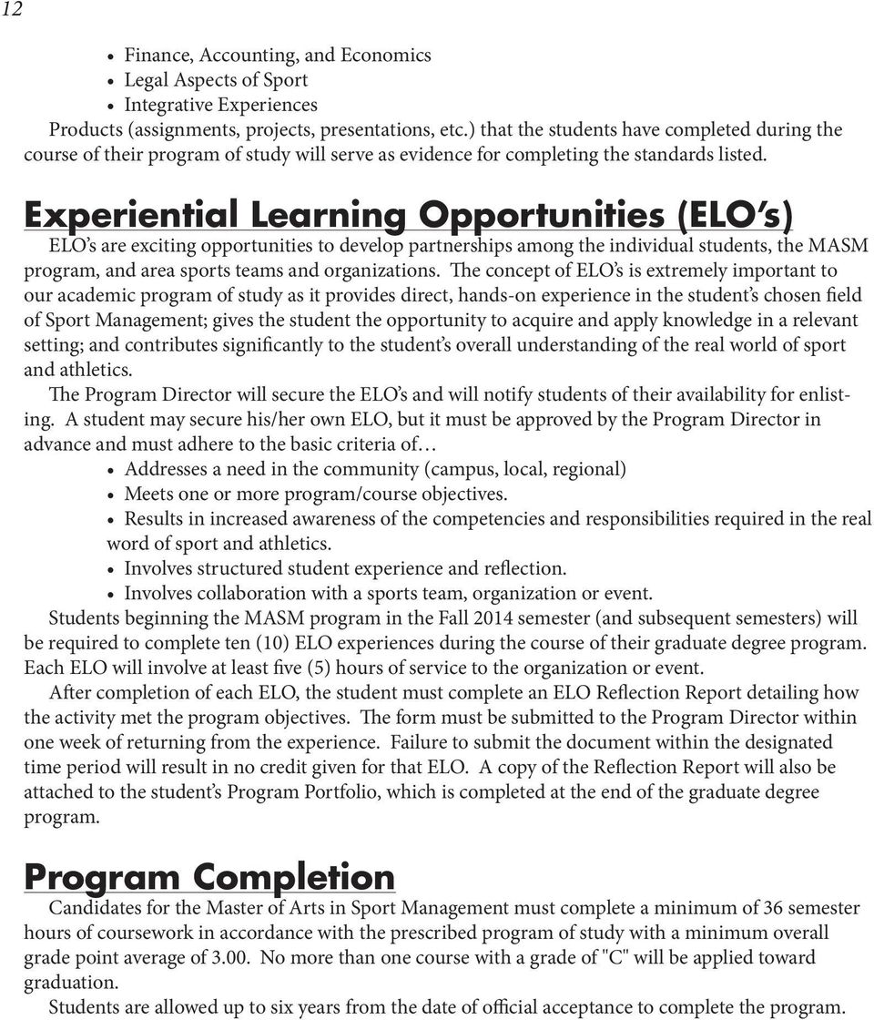 Experiential Learning Opportunities (ELO s) ELO s are exciting opportunities to develop partnerships among the individual students, the MASM program, and area sports teams and organizations.
