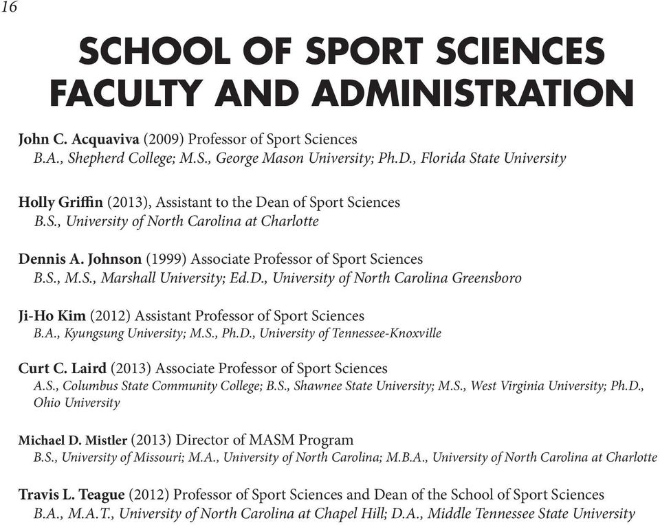 A., Kyungsung University; M.S., Ph.D., University of Tennessee-Knoxville Curt C. Laird (2013) Associate Professor of Sport Sciences A.S., Columbus State Community College; B.S., Shawnee State University; M.