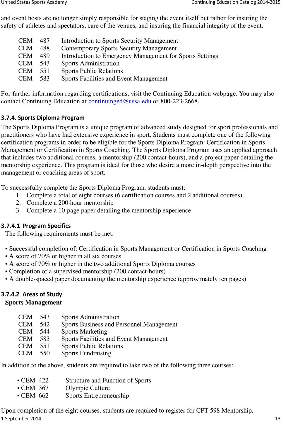 CEM 487 Introduction to Sports Security Management CEM 488 Contemporary Sports Security Management CEM 489 Introduction to Emergency Management for Sports Settings CEM 543 Sports Administration CEM