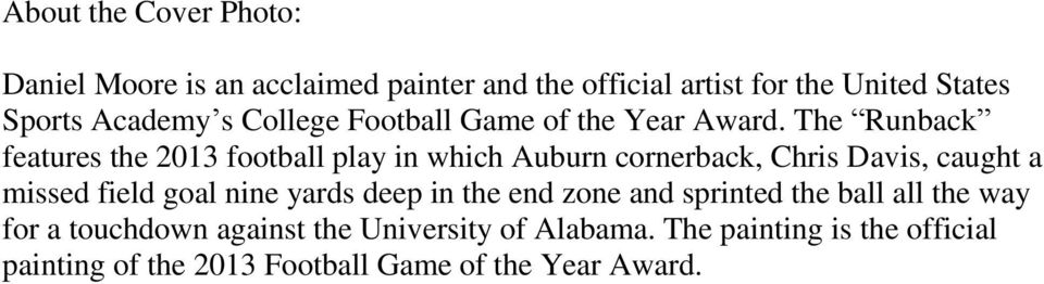 The Runback features the 2013 football play in which Auburn cornerback, Chris Davis, caught a missed field goal nine