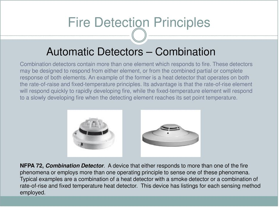 An example of the former is a heat detector that operates on both the rate-of-raise and fixed-temperature principles.