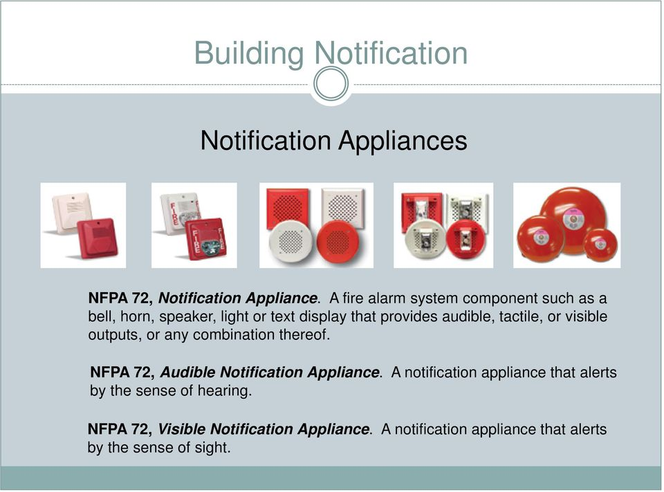 tactile, or visible outputs, or any combination thereof. NFPA 72, Audible Notification Appliance.