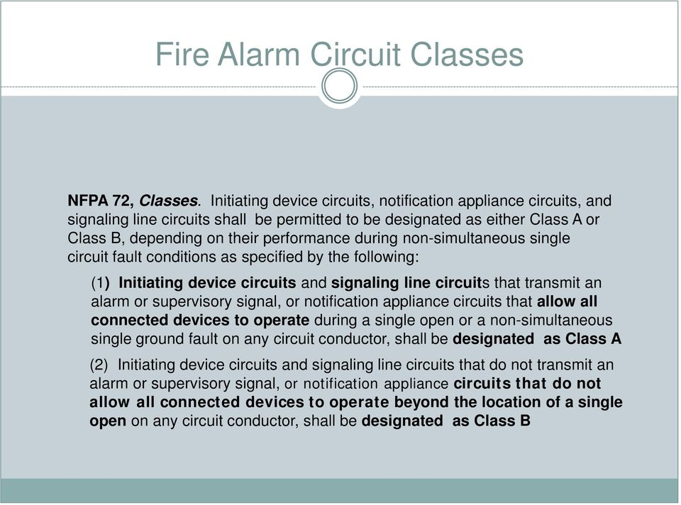 non-simultaneous single circuit fault conditions as specified by the following: (1) Initiating device circuits and signaling line circuits that transmit an alarm or supervisory signal, or