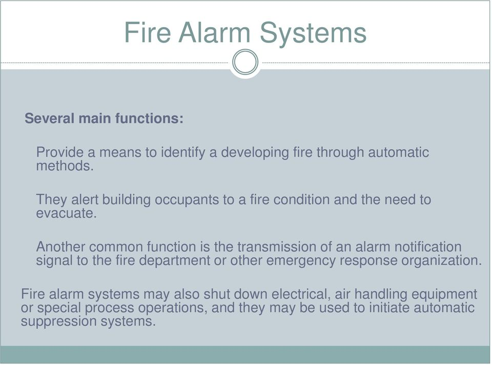 Another common function is the transmission of an alarm notification signal to the fire department or other emergency